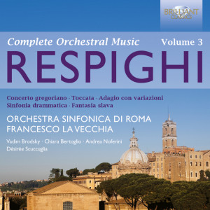 Respighi: Complete Orchestral Music, Vol. 3
