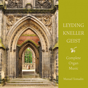 Leyding, Kneller & Geist: Complete Organ Music