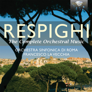 Respighi: The Complete Orchestral Music