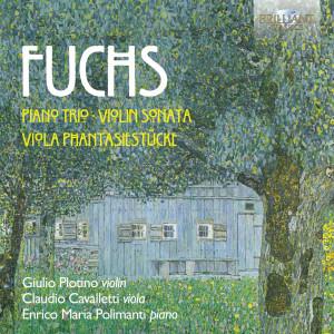 Fuchs: Piano Trio, Violin Sonata, Viola Phantasiestücke