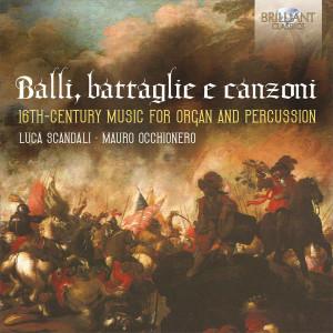 Balli, battaglie e canzoni: 16th Century Music for Organ and Percussion