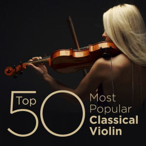 Top 50 Most Popular Classical Violin